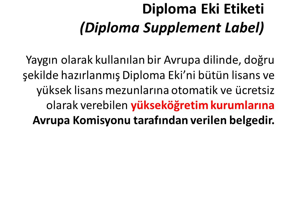 Yaygın olarak kullanılan bir Avrupa dilinde, doğru şekilde hazırlanmış Diploma Eki'ni bütün lisans ve yüksek lisans mezunlarına otomatik ve ücretsiz o