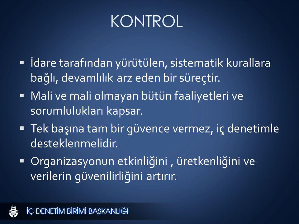 KONTROL  İdare tarafından yürütülen, sistematik kurallara bağlı, devamlılık arz eden bir süreçtir.
