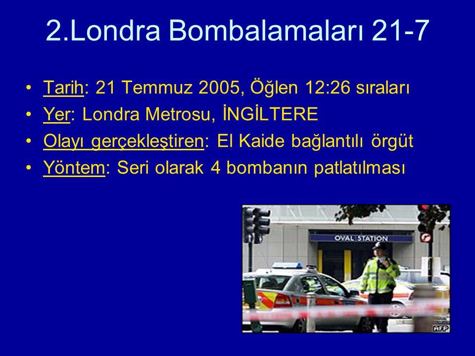 2.Londra Bombalamaları 21-7 Tarih: 21 Temmuz 2005, Öğlen 12:26 sıraları Yer: Londra Metrosu, İNGİLTERE Olayı gerçekleştiren: El Kaide bağlantılı örgüt