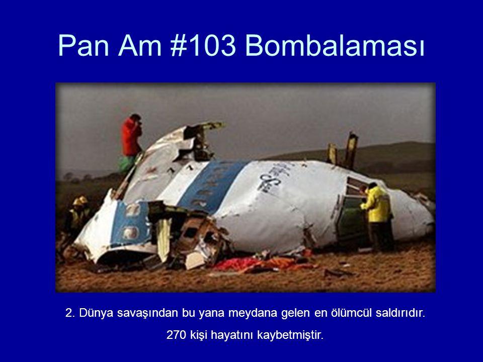 Pan Am #103 Bombalaması 2. Dünya savaşından bu yana meydana gelen en ölümcül saldırıdır. 270 kişi hayatını kaybetmiştir.