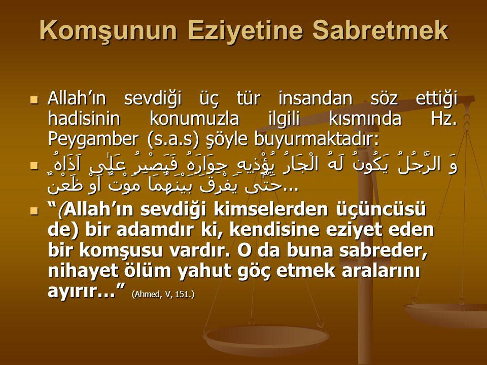 Komşunun Eziyetine Sabretmek Allah'ın sevdiği üç tür insandan söz ettiği hadisinin konumuzla ilgili kısmında Hz.
