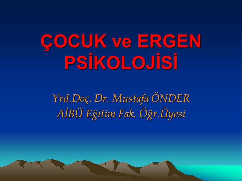 ÇOCUK ve ERGEN PSİKOLOJİSİ Yrd.Doç. Dr. Mustafa ÖNDER AİBÜ Eğitim Fak. Öğr.Üyesi