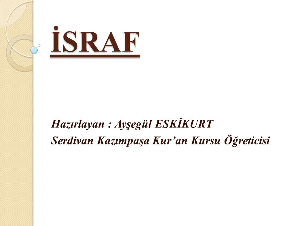 İSRAF Hazırlayan : Ayşegül ESKİKURT Serdivan Kazımpaşa Kur'an Kursu Öğreticisi