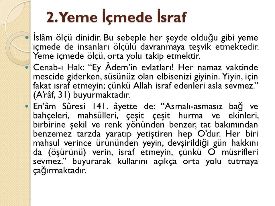 2.Yeme İ çmede İ sraf İ slâm ölçü dinidir.