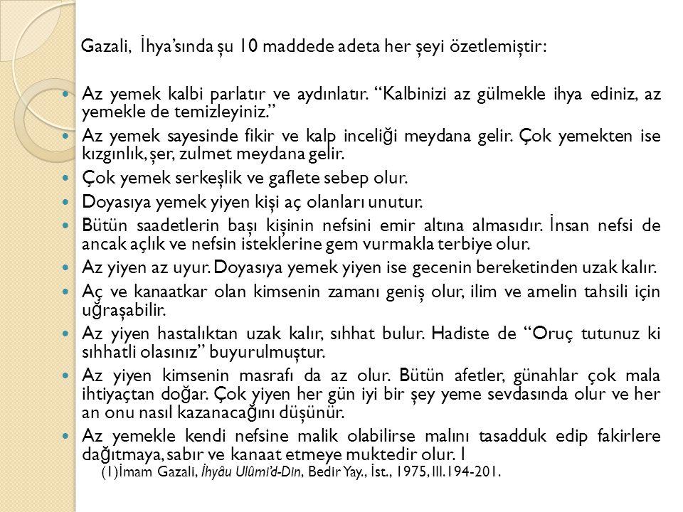Gazali, İ hya'sında şu 10 maddede adeta her şeyi özetlemiştir: Az yemek kalbi parlatır ve aydınlatır.