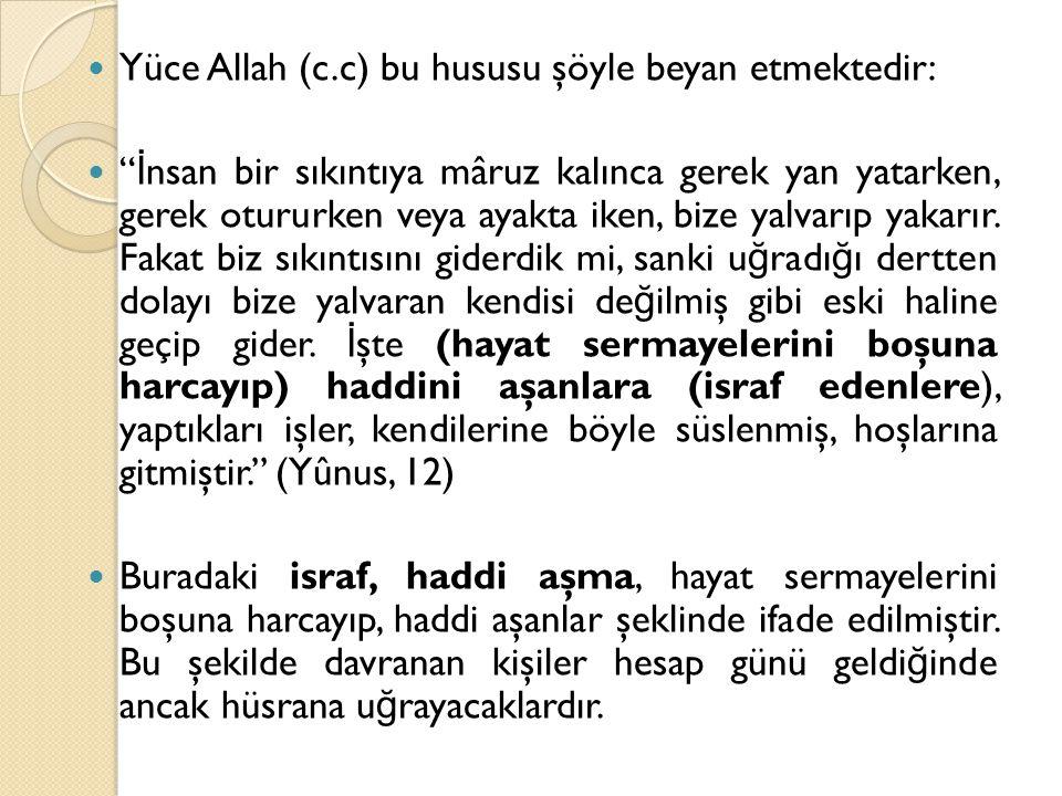"""Yüce Allah (c.c) bu hususu şöyle beyan etmektedir: """" İ nsan bir sıkıntıya mâruz kalınca gerek yan yatarken, gerek otururken veya ayakta iken, bize yal"""
