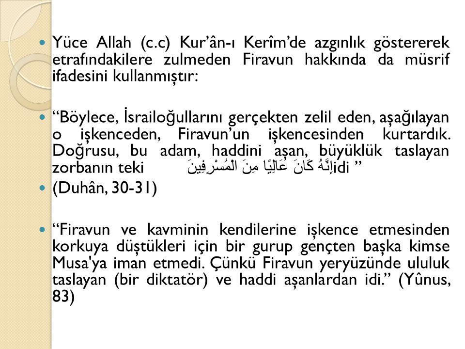 """Yüce Allah (c.c) Kur'ân-ı Kerîm'de azgınlık göstererek etrafındakilere zulmeden Firavun hakkında da müsrif ifadesini kullanmıştır: """"Böylece, İ srailo"""
