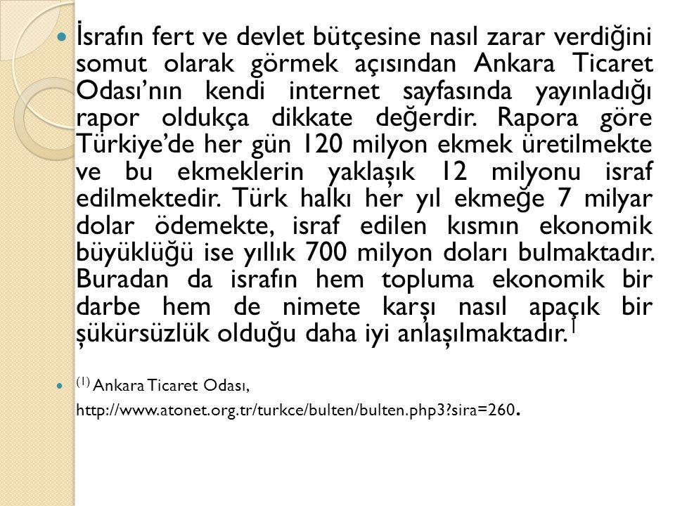 İ srafın fert ve devlet bütçesine nasıl zarar verdi ğ ini somut olarak görmek açısından Ankara Ticaret Odası'nın kendi internet sayfasında yayınladı ğ