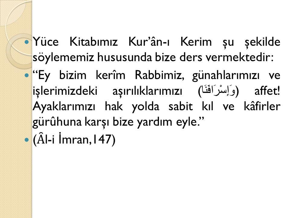 """Yüce Kitabımız Kur'ân-ı Kerim şu şekilde söylememiz hususunda bize ders vermektedir: """"Ey bizim kerîm Rabbimiz, günahlarımızı ve işlerimizdeki aşırılık"""