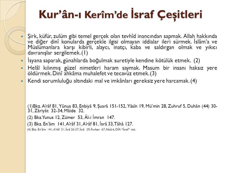 Kur'ân-ı Kerîm'de İ sraf Çeşitleri Şirk, küfür, zulüm gibi temel gerçek olan tevhîd inancından sapmak. Allah hakkında ve di ğ er dinî konularda gerçek