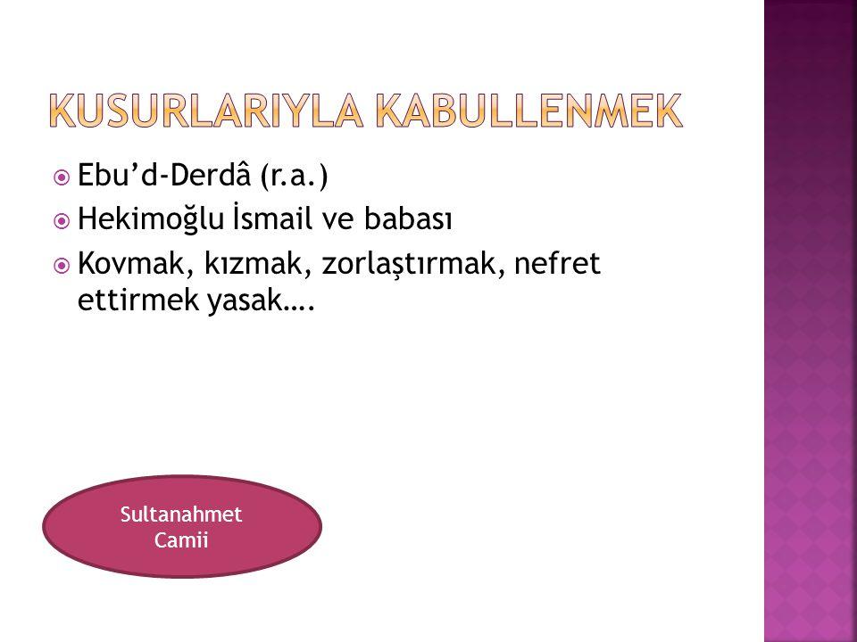  Ebu'd-Derdâ (r.a.)  Hekimoğlu İsmail ve babası  Kovmak, kızmak, zorlaştırmak, nefret ettirmek yasak…. Sultanahmet Camii