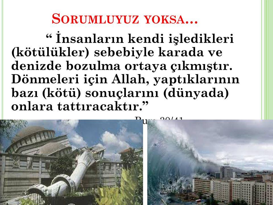 S ORUMLUYUZ YOKSA … İnsanların kendi işledikleri (kötülükler) sebebiyle karada ve denizde bozulma ortaya çıkmıştır.