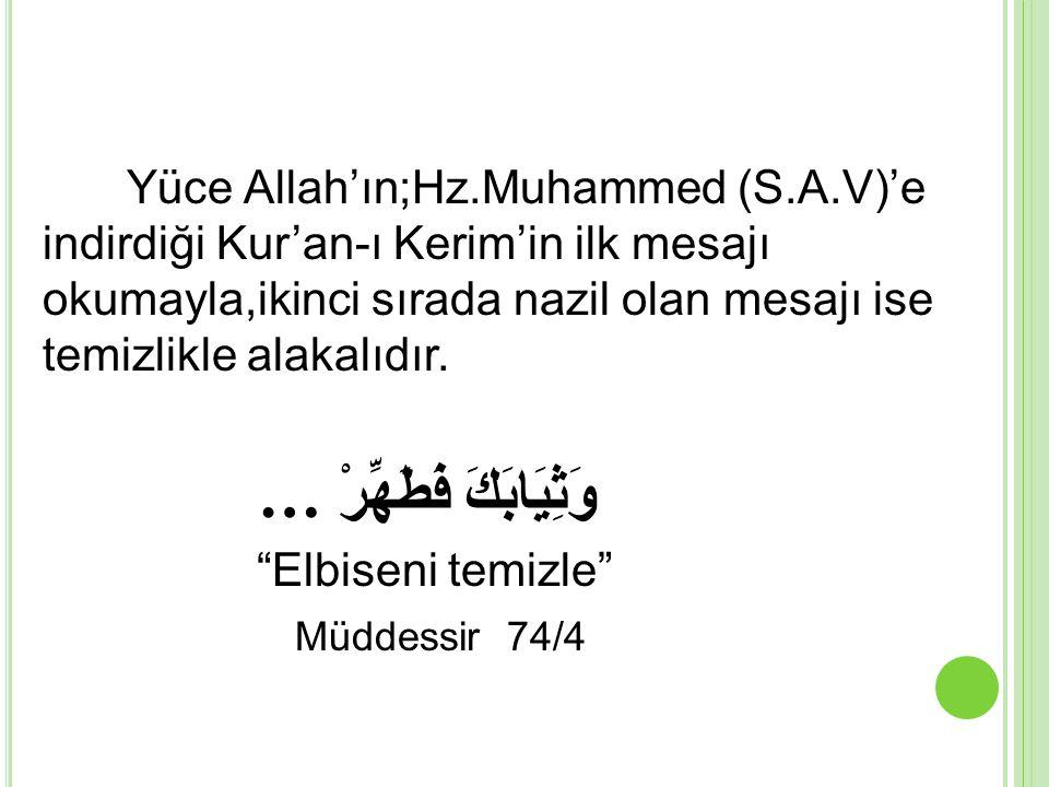 Yüce Allah'ın;Hz.Muhammed (S.A.V)'e indirdiği Kur'an-ı Kerim'in ilk mesajı okumayla,ikinci sırada nazil olan mesajı ise temizlikle alakalıdır.