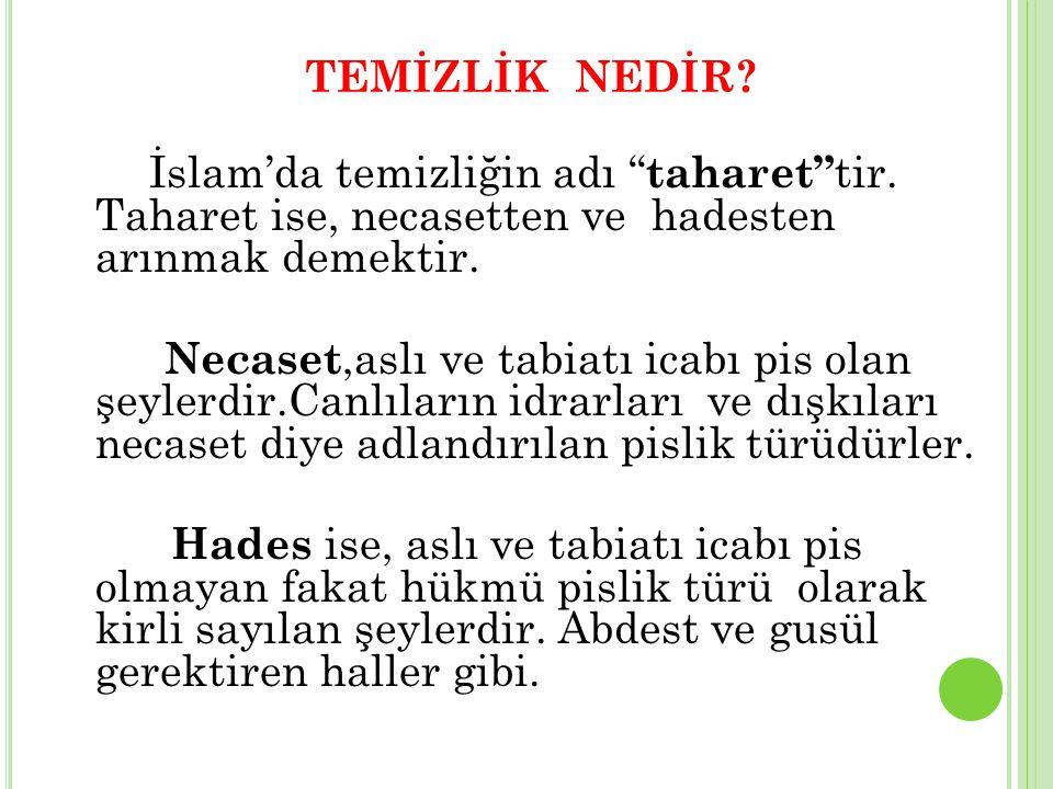 TEMİZLİK NEDİR.İslam'da temizliğin adı taharet tir.