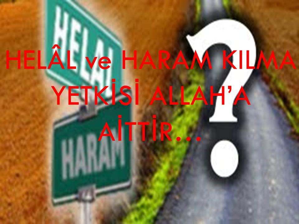HELÂL ve HARAM KILMA YETK İ S İ ALLAH'A A İ TT İ R…