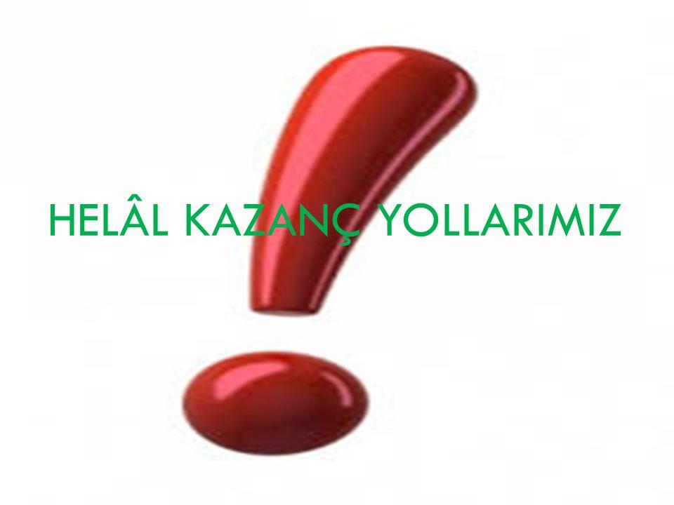 HELÂL KAZANÇ YOLLARIMIZ
