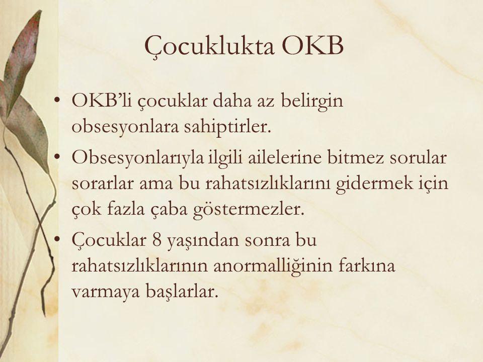 Çocuklukta OKB OKB'li çocuklar daha az belirgin obsesyonlara sahiptirler. Obsesyonlarıyla ilgili ailelerine bitmez sorular sorarlar ama bu rahatsızlık