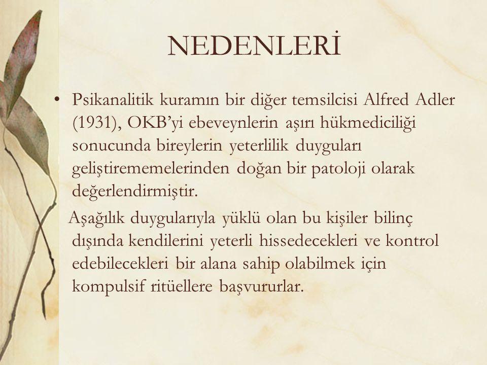 NEDENLERİ Psikanalitik kuramın bir diğer temsilcisi Alfred Adler (1931), OKB'yi ebeveynlerin aşırı hükmediciliği sonucunda bireylerin yeterlilik duygu