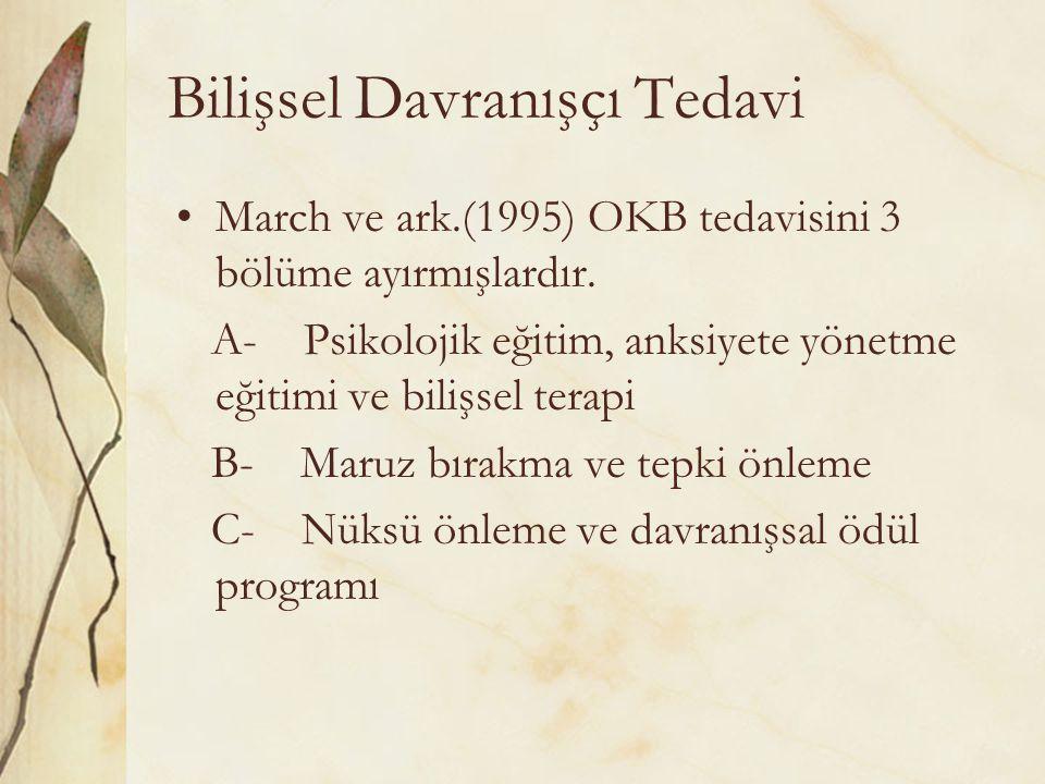 Bilişsel Davranışçı Tedavi March ve ark.(1995) OKB tedavisini 3 bölüme ayırmışlardır. A- Psikolojik eğitim, anksiyete yönetme eğitimi ve bilişsel tera