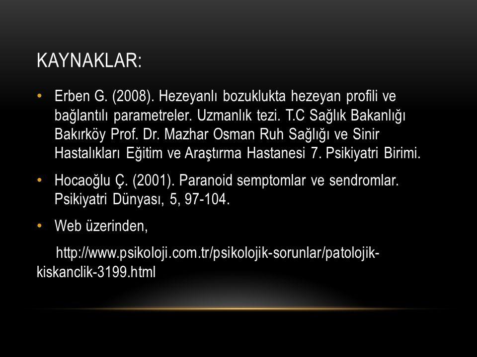 KAYNAKLAR: Erben G. (2008). Hezeyanlı bozuklukta hezeyan profili ve bağlantılı parametreler. Uzmanlık tezi. T.C Sağlık Bakanlığı Bakırköy Prof. Dr. Ma