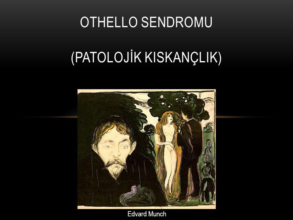 OTHELLO SENDROMU Shakespeare'in ünlü karakteri olan Othello'nun kıskançlığı, psikolojide yerini almış ve ilişkilerde oldukça sıkıntı verici kıskançlığın örneği olmuştur Othello büyük aşkına bir mendil hediye eder ve karısı bu mendili kaybeder.