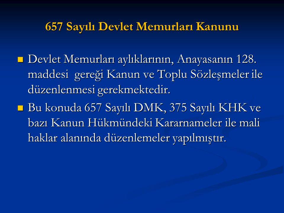 657 Sayılı Devlet Memurları Kanunu Devlet Memurları aylıklarının, Anayasanın 128. maddesi gereği Kanun ve Toplu Sözleşmeler ile düzenlenmesi gerekmekt
