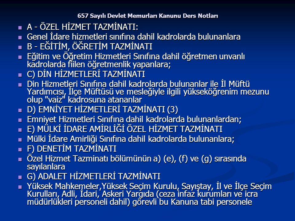 657 Sayılı Devlet Memurları Kanunu Ders Notları A - ÖZEL HİZMET TAZMİNATI: A - ÖZEL HİZMET TAZMİNATI: Genel İdare hizmetleri sınıfına dahil kadrolarda