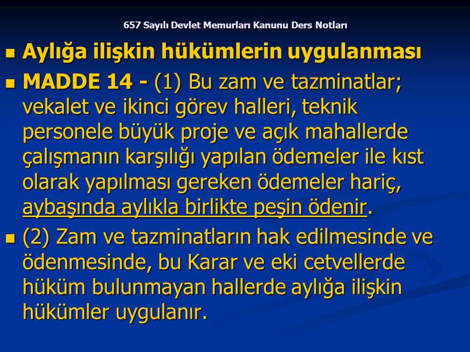 657 Sayılı Devlet Memurları Kanunu Ders Notları Aylığa ilişkin hükümlerin uygulanması Aylığa ilişkin hükümlerin uygulanması MADDE 14 - (1) Bu zam ve t