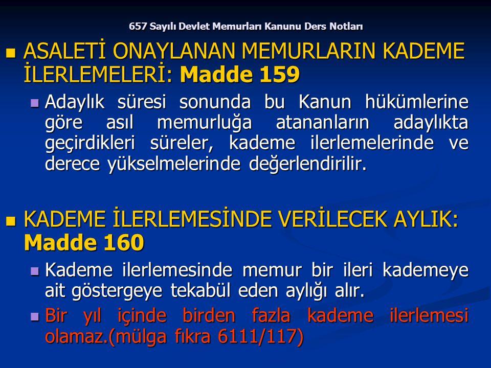 657 Sayılı Devlet Memurları Kanunu Ders Notları ASALETİ ONAYLANAN MEMURLARIN KADEME İLERLEMELERİ: Madde 159 ASALETİ ONAYLANAN MEMURLARIN KADEME İLERLE