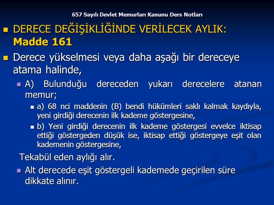 657 Sayılı Devlet Memurları Kanunu Ders Notları DERECE DEĞİŞİKLİĞİNDE VERİLECEK AYLIK: Madde 161 DERECE DEĞİŞİKLİĞİNDE VERİLECEK AYLIK: Madde 161 Dere