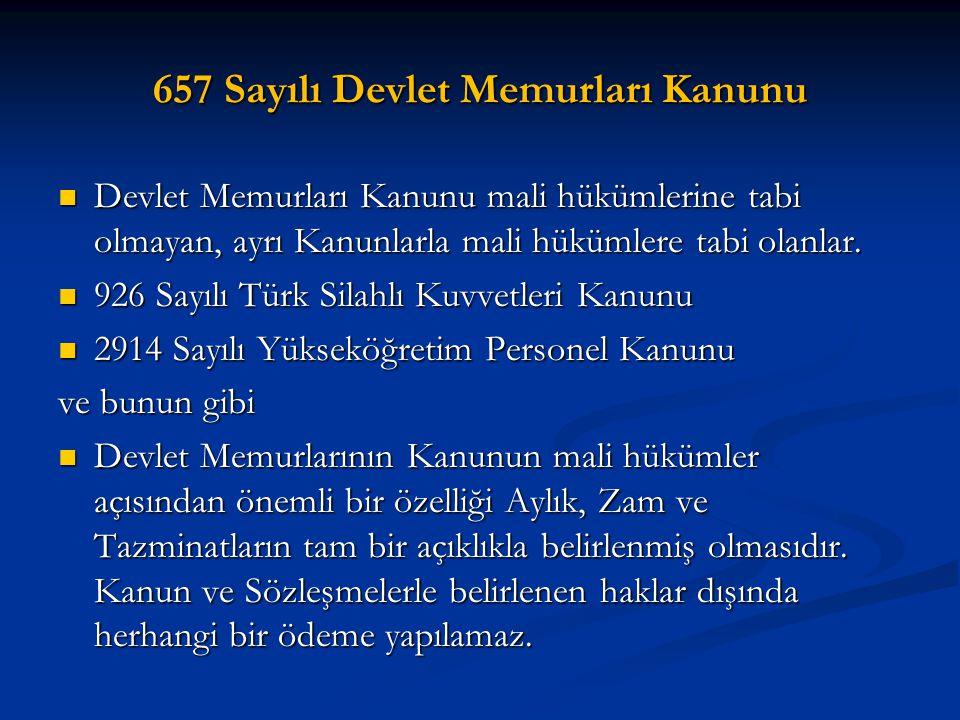 657 Sayılı Devlet Memurları Kanunu Devlet Memurları Kanunu mali hükümlerine tabi olmayan, ayrı Kanunlarla mali hükümlere tabi olanlar. Devlet Memurlar