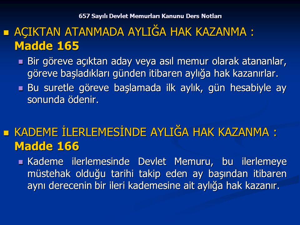 657 Sayılı Devlet Memurları Kanunu Ders Notları AÇIKTAN ATANMADA AYLIĞA HAK KAZANMA : Madde 165 AÇIKTAN ATANMADA AYLIĞA HAK KAZANMA : Madde 165 Bir gö