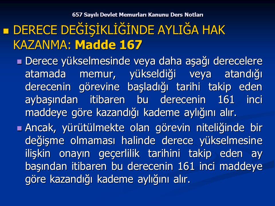 657 Sayılı Devlet Memurları Kanunu Ders Notları DERECE DEĞİŞİKLİĞİNDE AYLIĞA HAK KAZANMA: Madde 167 DERECE DEĞİŞİKLİĞİNDE AYLIĞA HAK KAZANMA: Madde 16