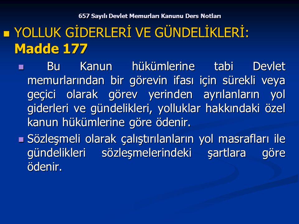 657 Sayılı Devlet Memurları Kanunu Ders Notları YOLLUK GİDERLERİ VE GÜNDELİKLERİ: Madde 177 YOLLUK GİDERLERİ VE GÜNDELİKLERİ: Madde 177 Bu Kanun hüküm
