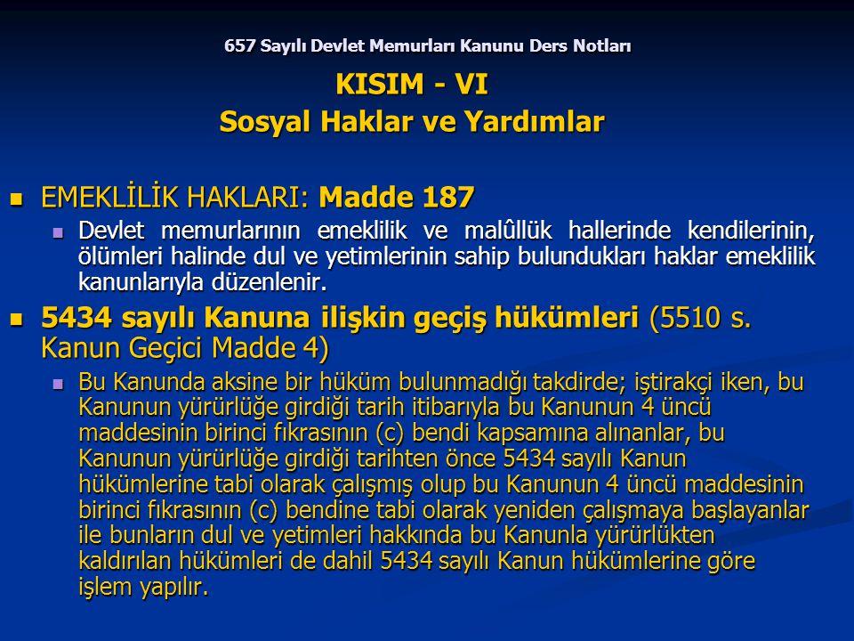 657 Sayılı Devlet Memurları Kanunu Ders Notları KISIM - VI Sosyal Haklar ve Yardımlar EMEKLİLİK HAKLARI: Madde 187 EMEKLİLİK HAKLARI: Madde 187 Devlet