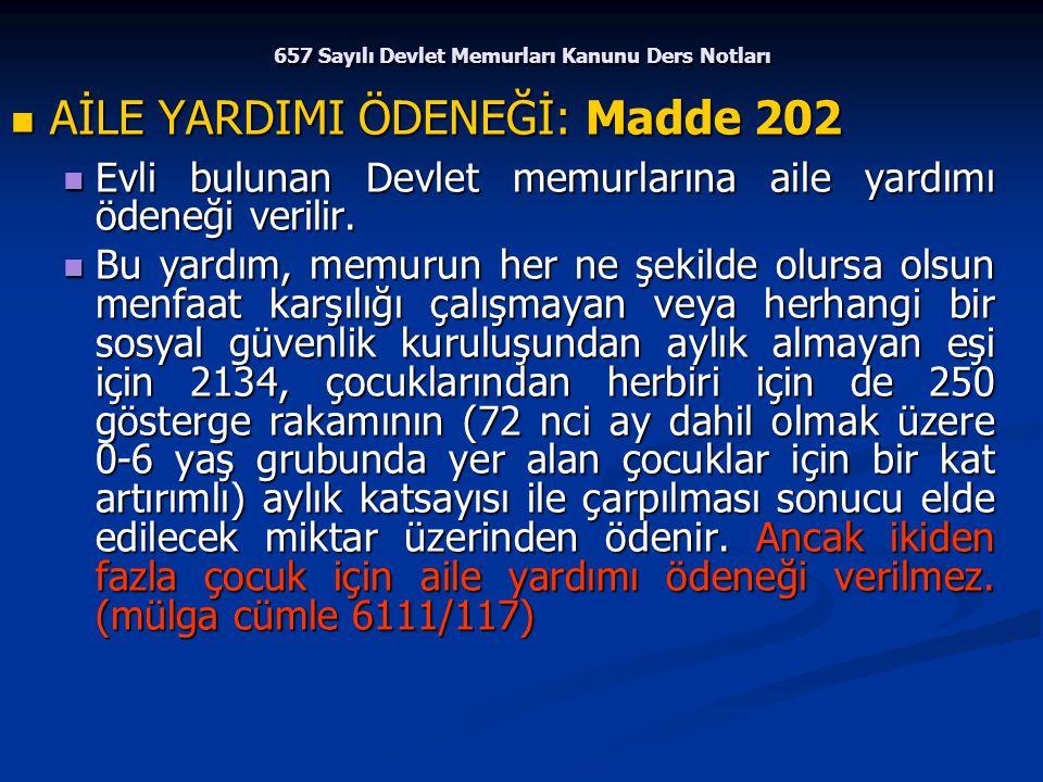 657 Sayılı Devlet Memurları Kanunu Ders Notları AİLE YARDIMI ÖDENEĞİ: Madde 202 AİLE YARDIMI ÖDENEĞİ: Madde 202 Evli bulunan Devlet memurlarına aile y