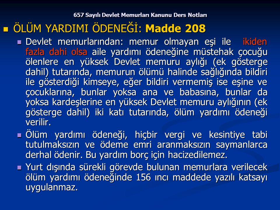 657 Sayılı Devlet Memurları Kanunu Ders Notları ÖLÜM YARDIMI ÖDENEĞİ: Madde 208 ÖLÜM YARDIMI ÖDENEĞİ: Madde 208 Devlet memurlarından: memur olmayan eş