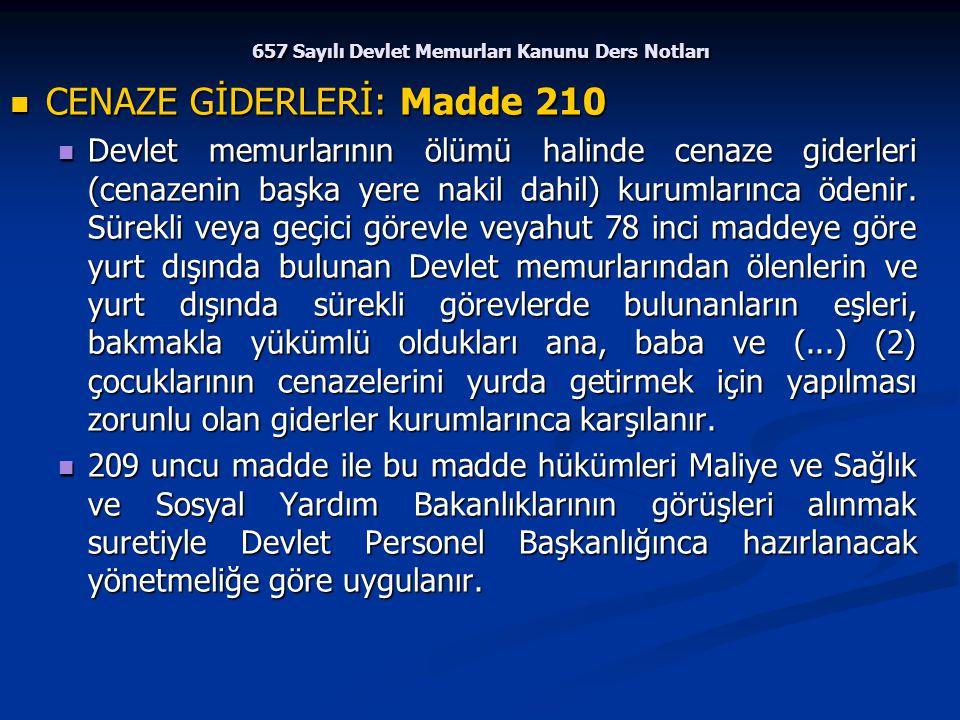 657 Sayılı Devlet Memurları Kanunu Ders Notları CENAZE GİDERLERİ: Madde 210 CENAZE GİDERLERİ: Madde 210 Devlet memurlarının ölümü halinde cenaze gider
