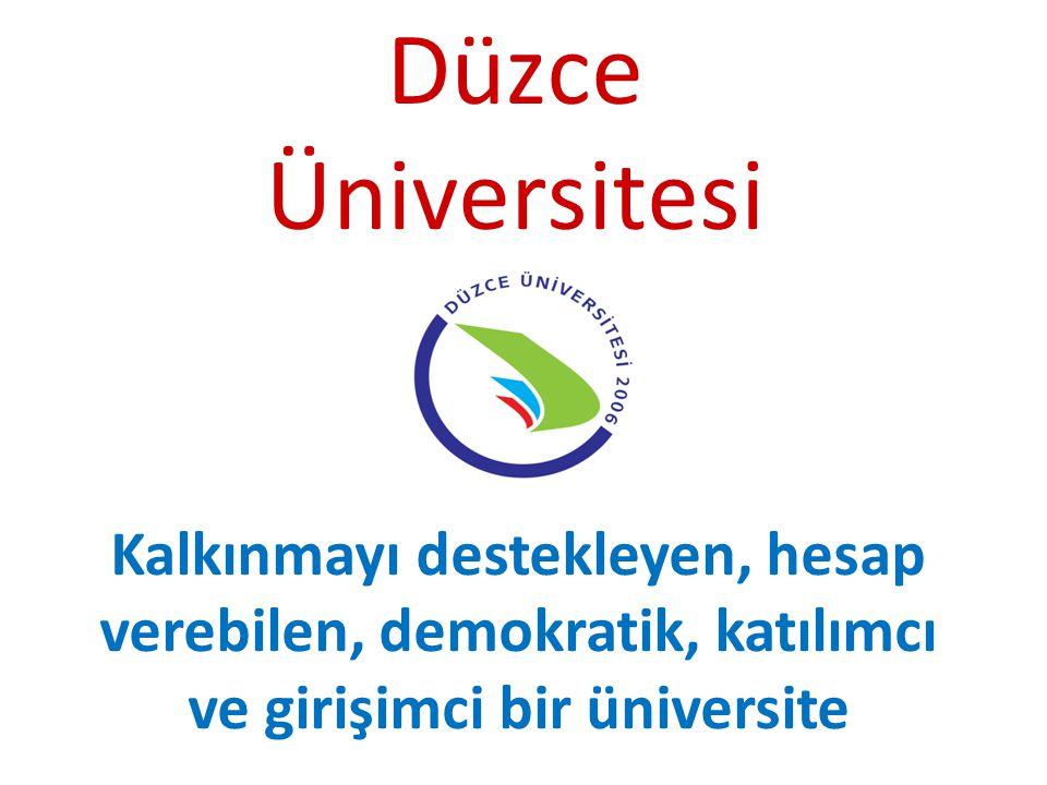 Düzce Üniversitesi Kalkınmayı destekleyen, hesap verebilen, demokratik, katılımcı ve girişimci bir üniversite
