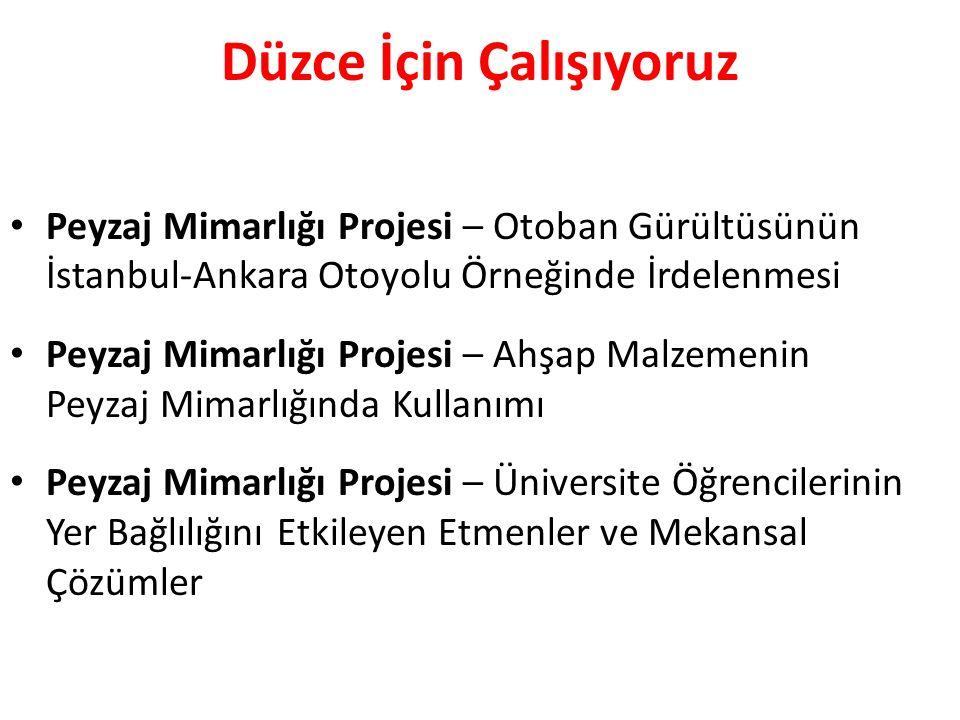 Peyzaj Mimarlığı Projesi – Otoban Gürültüsünün İstanbul-Ankara Otoyolu Örneğinde İrdelenmesi Peyzaj Mimarlığı Projesi – Ahşap Malzemenin Peyzaj Mimarlığında Kullanımı Peyzaj Mimarlığı Projesi – Üniversite Öğrencilerinin Yer Bağlılığını Etkileyen Etmenler ve Mekansal Çözümler Düzce İçin Çalışıyoruz