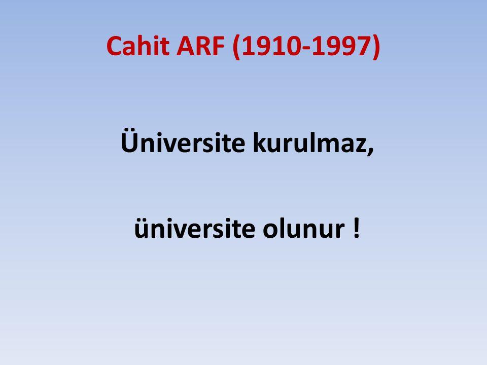 Cahit ARF (1910-1997) Üniversite kurulmaz, üniversite olunur !