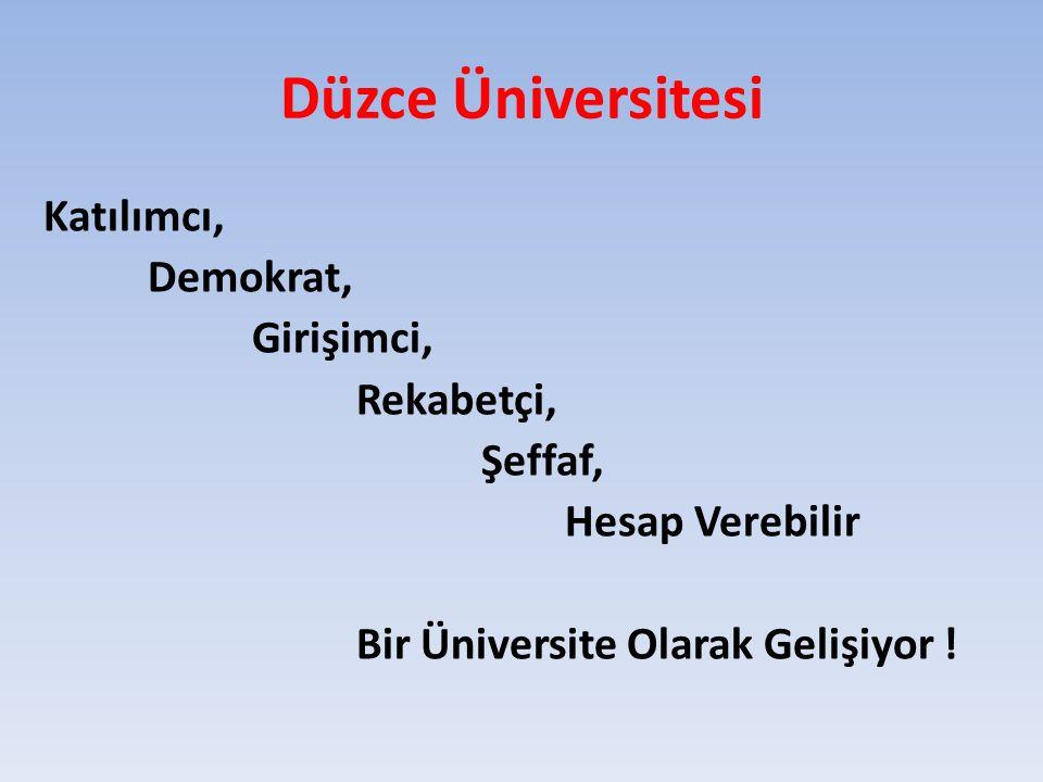 Düzce Üniversitesi Katılımcı, Demokrat, Girişimci, Rekabetçi, Şeffaf, Hesap Verebilir Bir Üniversite Olarak Gelişiyor !