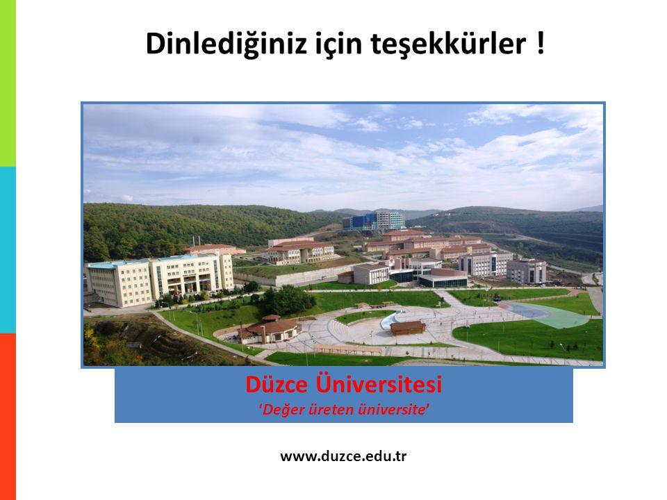Dinlediğiniz için teşekkürler ! Düzce Üniversitesi 'Değer üreten üniversite' www.duzce.edu.tr