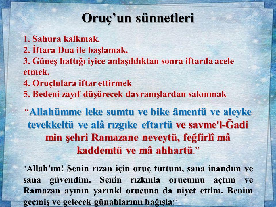 Oruç'un sünnetleri 1. Sahura kalkmak. 2. İftara Dua ile başlamak. 3. Güneş battığı iyice anlaşıldıktan sonra iftarda acele etmek. 4. Oruçlulara iftar