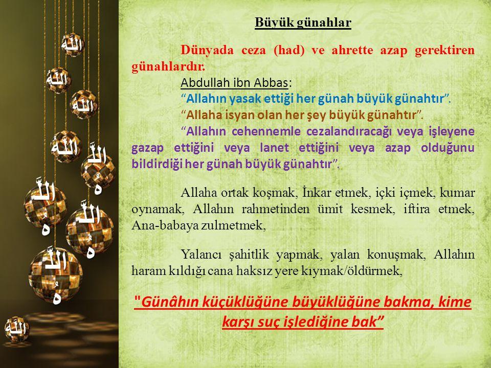 """اللَّ هُ اللَّهُ اللَّهُ اللَّهُ اللَّهُ اللَّهُ Büyük günahlar Dünyada ceza (had) ve ahrette azap gerektiren günahlardır. Abdullah ibn Abbas: """"Allahı"""
