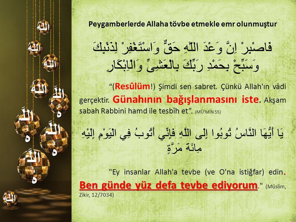 اللَّ هُ اللَّهُ اللَّهُ اللَّهُ اللَّهُ اللَّهُ Peygamberlerde Allaha tövbe etmekle emr olunmuştur فَاصْبِرْ اِنَّ وَعْدَ اللّٰهِ حَقٌّ وَاسْتَغْفِرْ