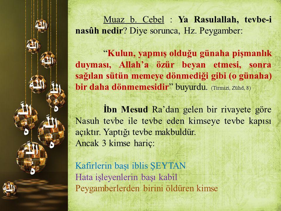 """اللَّ هُ اللَّهُ اللَّهُ اللَّهُ اللَّهُ اللَّهُ Muaz b. Cebel : Ya Rasulallah, tevbe-i nasûh nedir? Diye sorunca, Hz. Peygamber: """"Kulun, yapmış olduğ"""