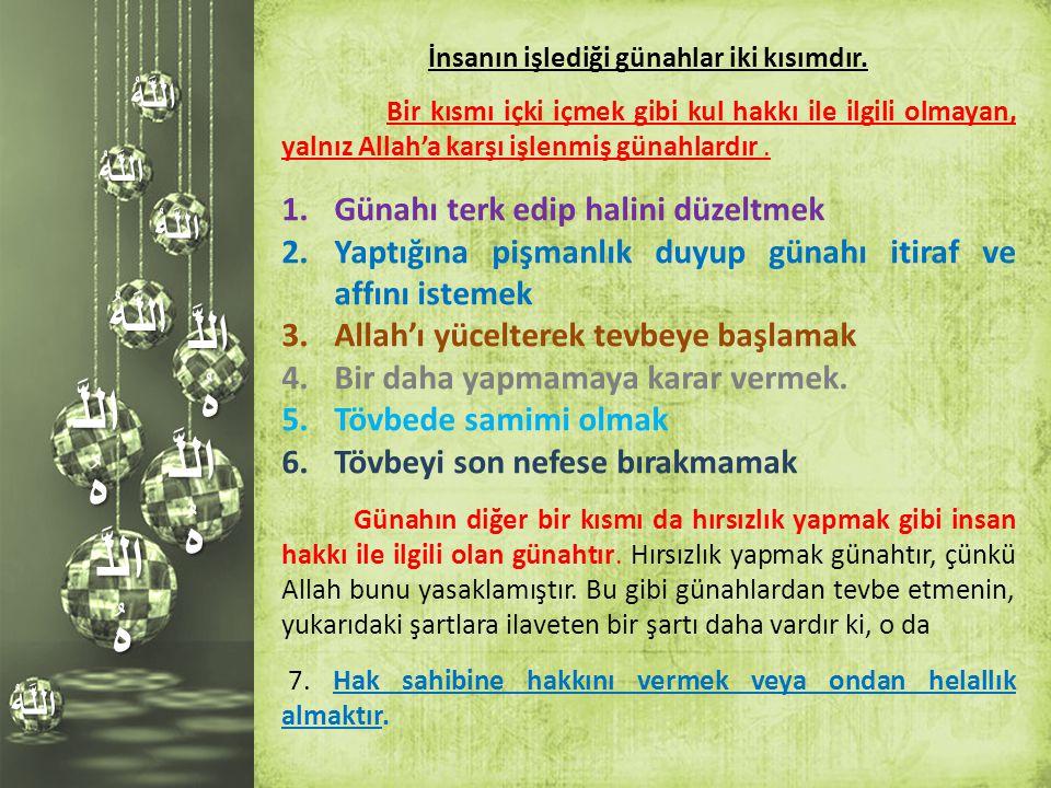 اللَّ هُ اللَّهُ اللَّهُ اللَّهُ اللَّهُ اللَّهُ İnsanın işlediği günahlar iki kısımdır. Bir kısmı içki içmek gibi kul hakkı ile ilgili olmayan, yalnı