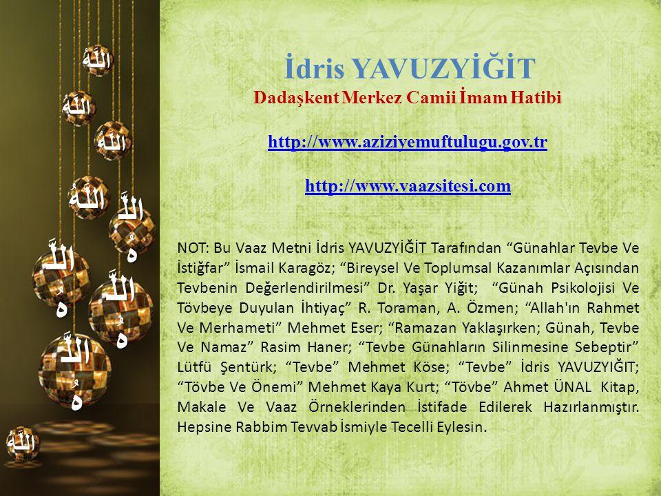 اللَّ هُ اللَّهُ اللَّهُ اللَّهُ اللَّهُ اللَّهُ İ dris YAVUZYİĞİT Dadaşkent Merkez Camii İmam Hatibi http://www.aziziyemuftulugu.gov.tr http://www.va
