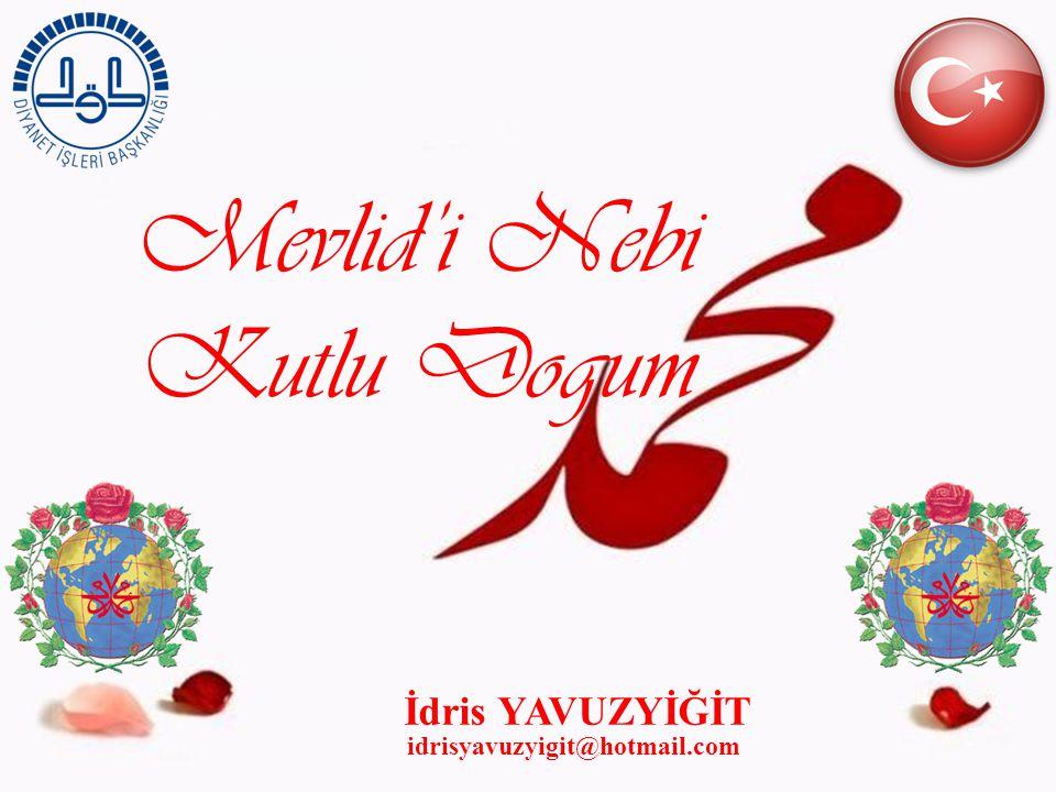 Mevlid'i Nebi Kutlu Dogum idrisyavuzyigit@hotmail.com İ dris YAVUZYİĞİT